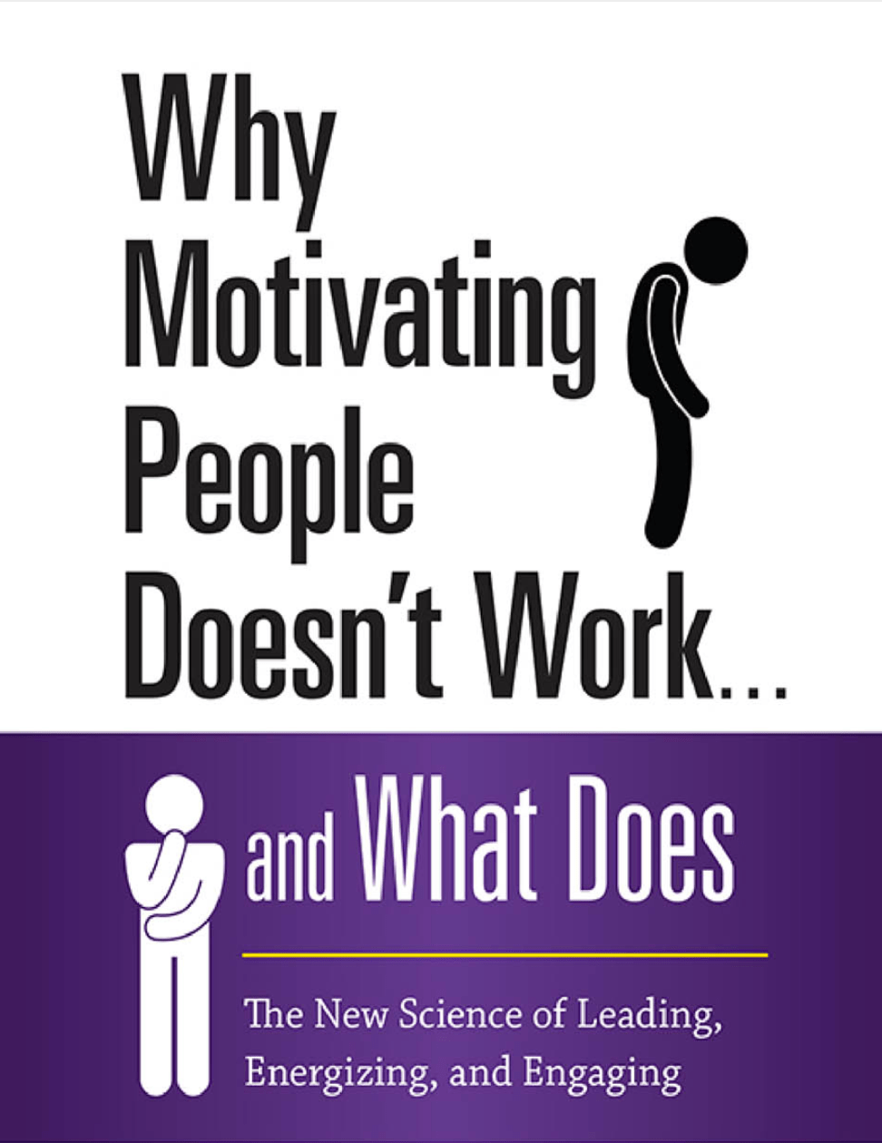 Why Motivating People Doesn't Work...And What Does book