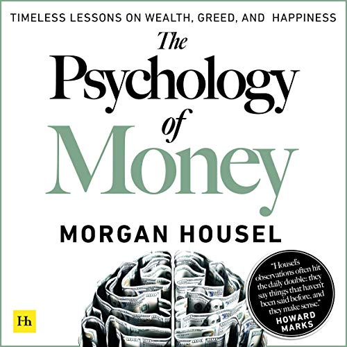 The Psychology of Money: Timeless Lessons on Wealth, Greed, and Happiness book