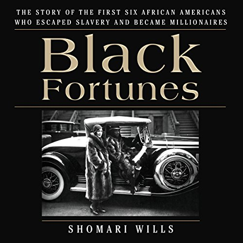 Black Fortunes: The Story of the First Six African Americans Who Escaped Slavery and Became Millionaires PDF