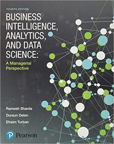 Business Intelligence, Analytics, And Data Science: A Managerial Perspective book